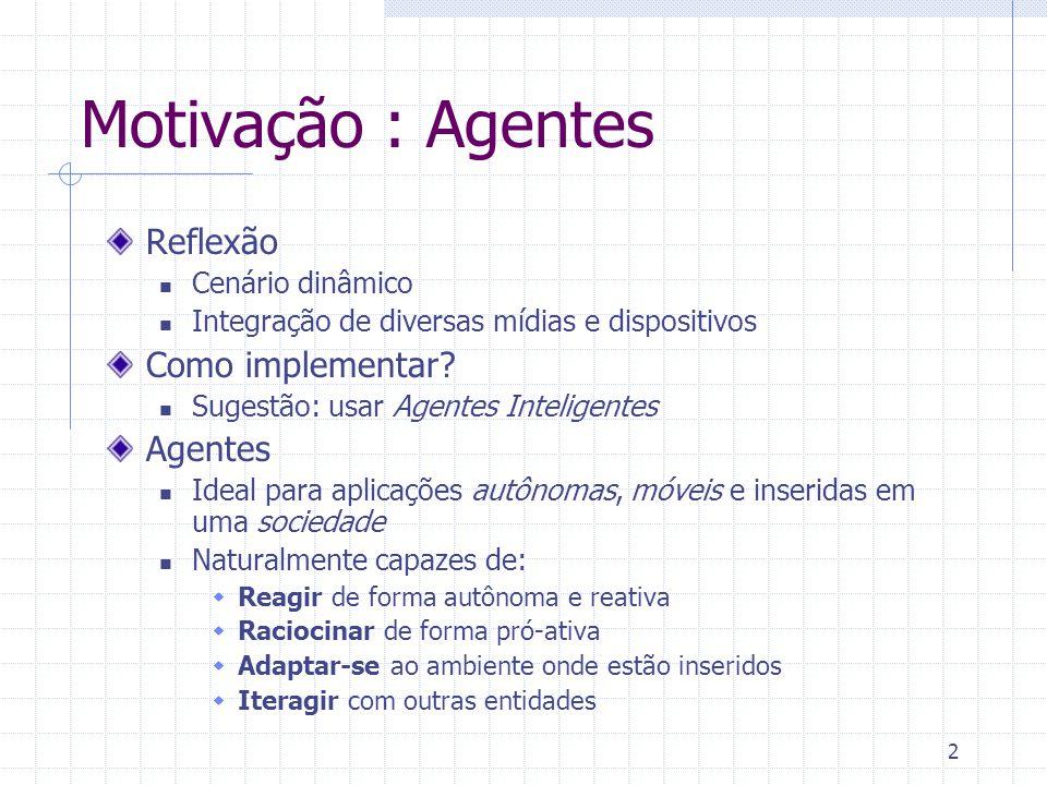 33 FIPA ACL Sintaxe Praticamente igual ao KQML Conjunto de performativas menor  accept-proposal, agree, cancel, cfp, confirm, disconfirm, failure, inform, inform-if, inform-ref, not-understood, propose, query-if, query-ref, refuse, reject-proposal, request, request- when, request-whenever, subscribe Semântica Definida precisamente Mensagens são mapeadas na FIPA-SL <i, inform(j,  ) pre: B i    B i (Bif j   Uif j  )  Efeito: B j 