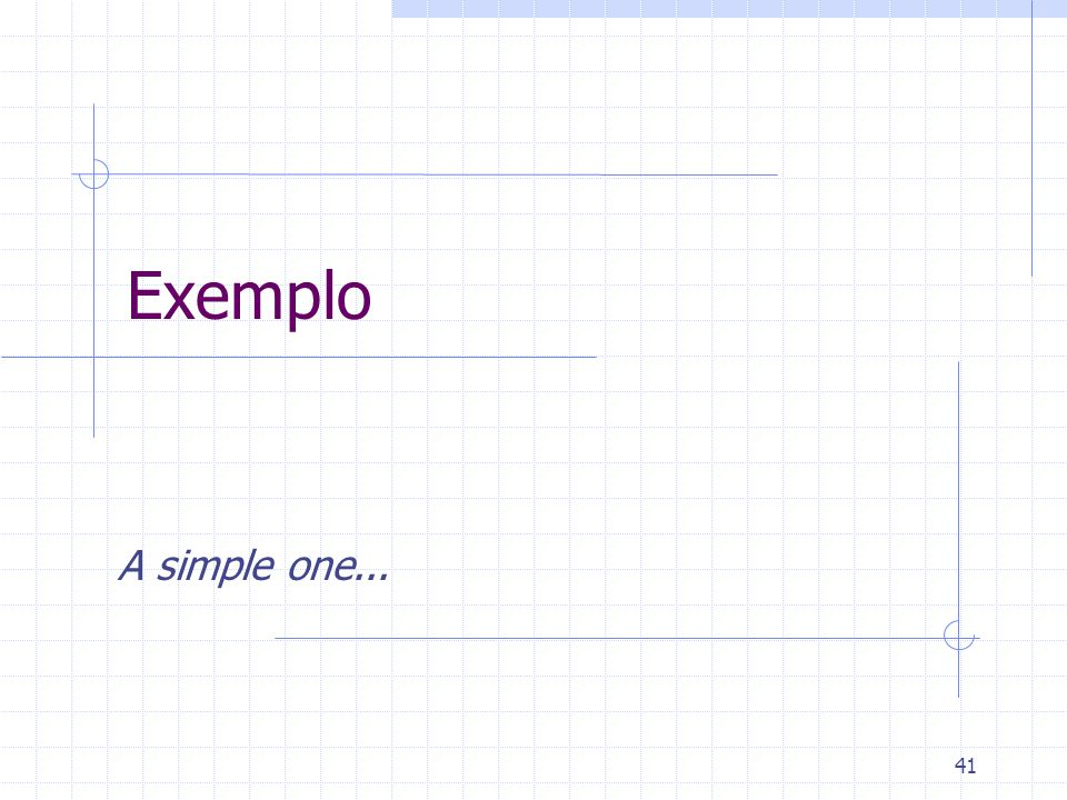 41 Exemplo A simple one...
