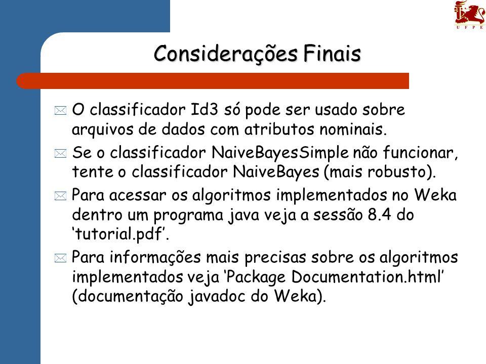 * O classificador Id3 só pode ser usado sobre arquivos de dados com atributos nominais.