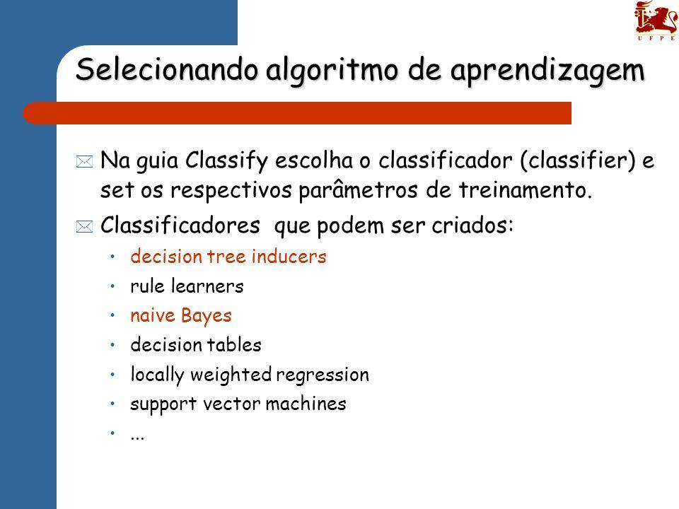 Selecionando algoritmo de aprendizagem * Na guia Classify escolha o classificador (classifier) e set os respectivos parâmetros de treinamento.