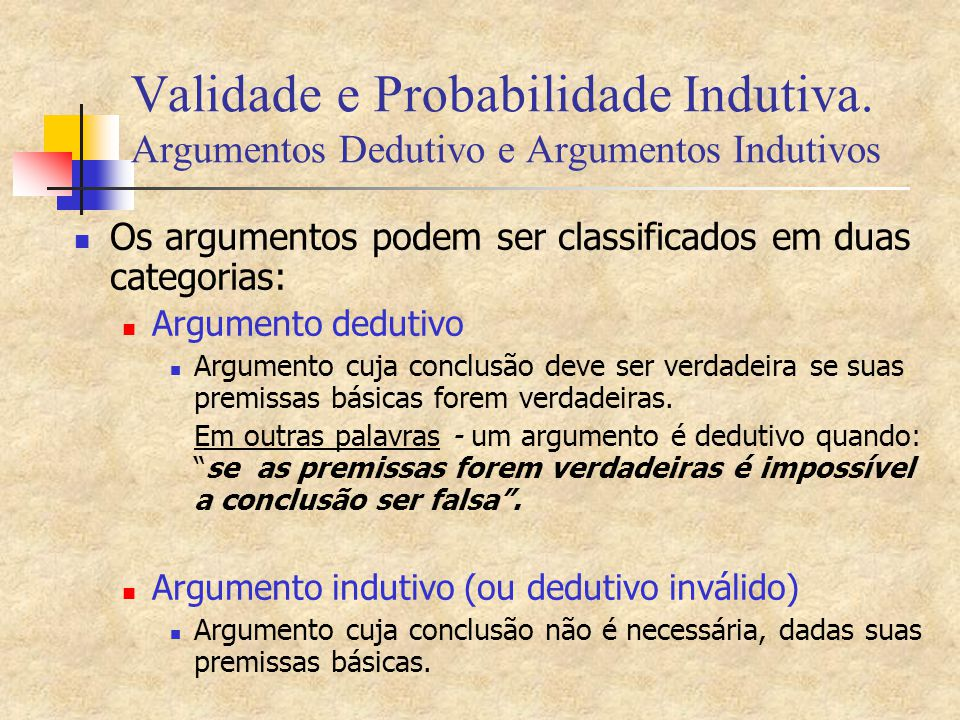 Validade e Probabilidade Indutiva. Argumentos Dedutivo e Argumentos Indutivos Os argumentos podem ser classificados em duas categorias: Argumento dedu