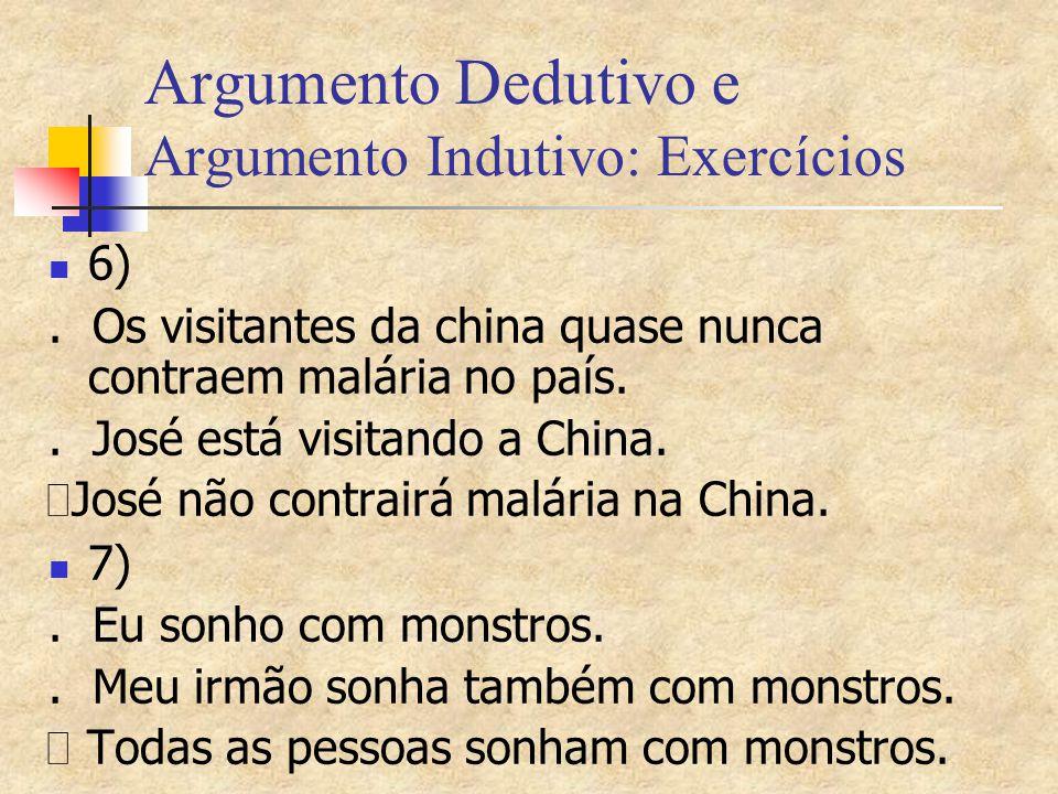 Argumento Dedutivo e Argumento Indutivo: Exercícios 6). Os visitantes da china quase nunca contraem malária no país.. José está visitando a China.  J