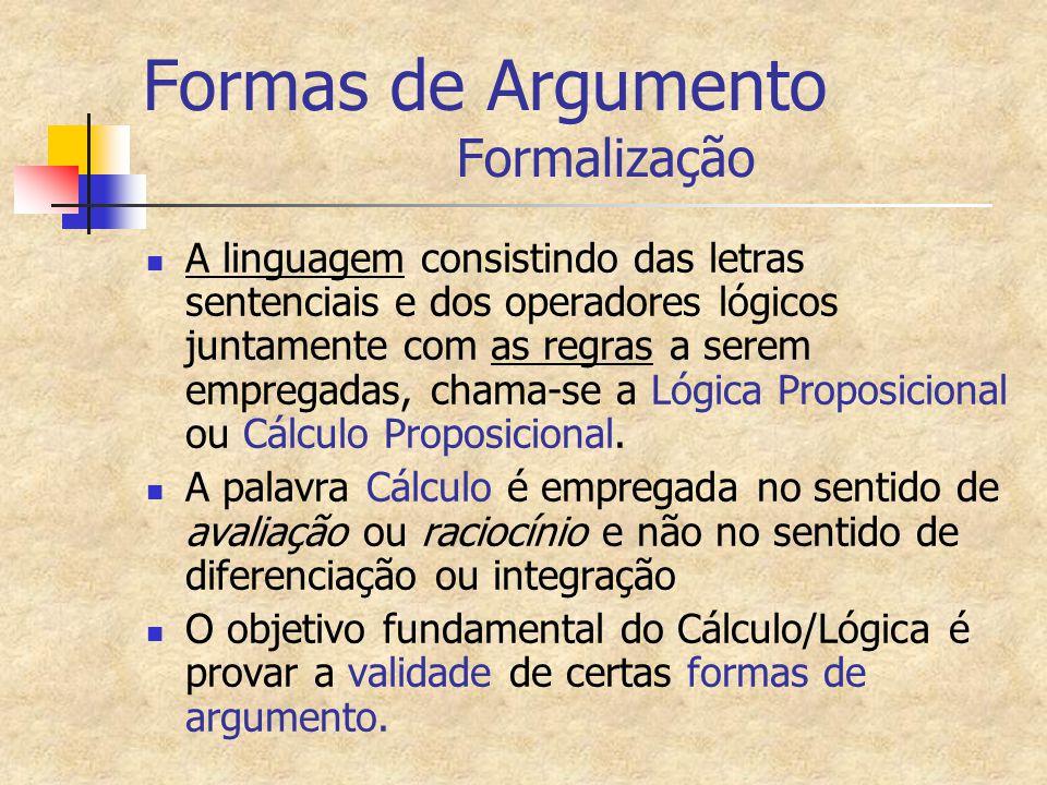 Formas de Argumento Formalização A linguagem consistindo das letras sentenciais e dos operadores lógicos juntamente com as regras a serem empregadas,