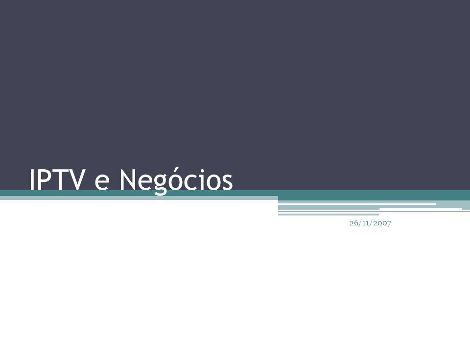 IPTV e Negócios 26/11/2007
