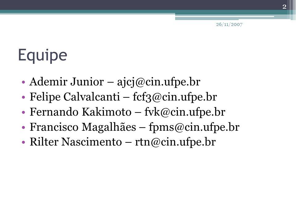 Equipe Ademir Junior – ajcj@cin.ufpe.br Felipe Calvalcanti – fcf3@cin.ufpe.br Fernando Kakimoto – fvk@cin.ufpe.br Francisco Magalhães – fpms@cin.ufpe.