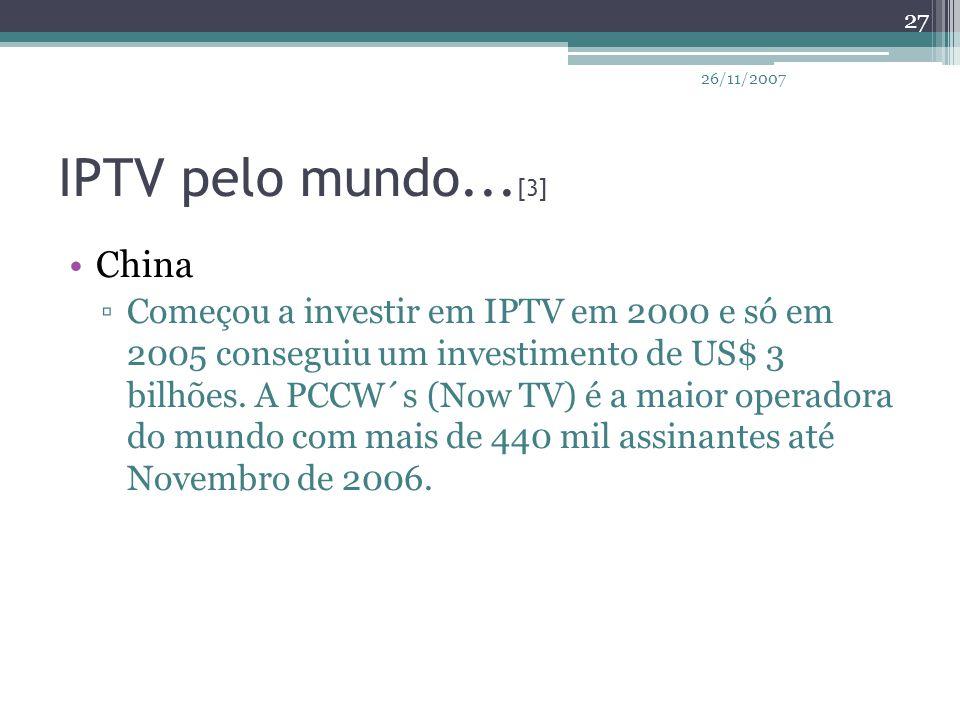 IPTV pelo mundo... [3] China ▫Começou a investir em IPTV em 2000 e só em 2005 conseguiu um investimento de US$ 3 bilhões. A PCCW´s (Now TV) é a maior