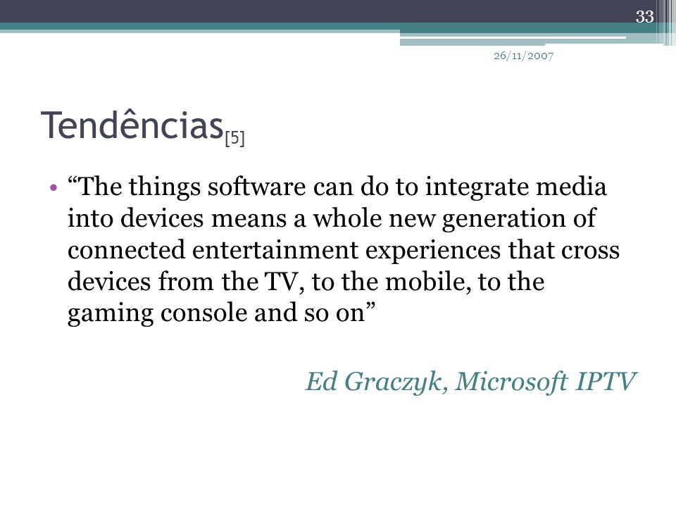 """Tendências [5] """"The things software can do to integrate media into devices means a whole new generation of connected entertainment experiences that cr"""