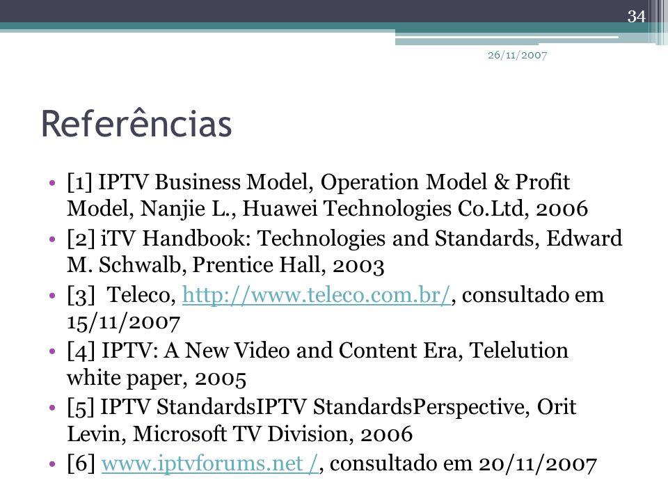 Referências [1] IPTV Business Model, Operation Model & Profit Model, Nanjie L., Huawei Technologies Co.Ltd, 2006 [2] iTV Handbook: Technologies and St