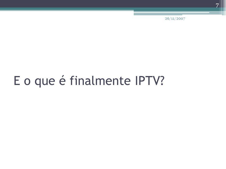 E o que é finalmente IPTV? 7 26/11/2007