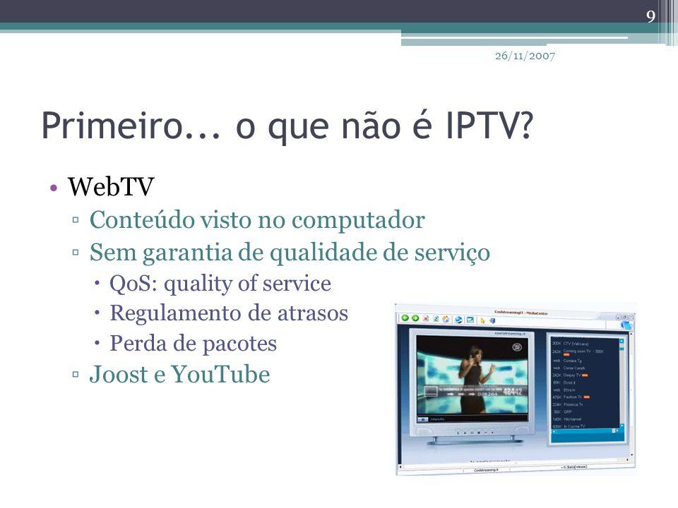 Primeiro... o que não é IPTV? WebTV ▫Conteúdo visto no computador ▫Sem garantia de qualidade de serviço  QoS: quality of service  Regulamento de atr