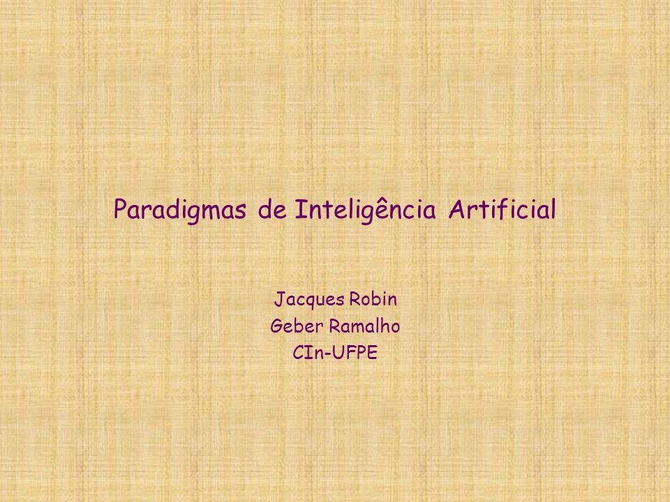 Paradigmas de Inteligência Artificial Jacques Robin Geber Ramalho CIn-UFPE