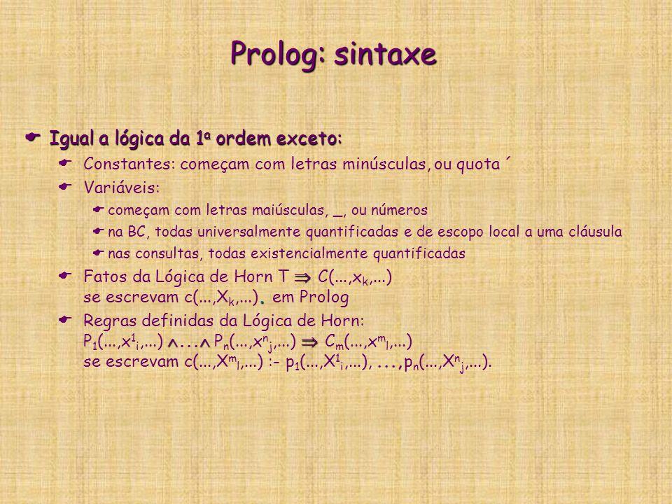 Prolog: sintaxe  Igual a lógica da 1 a ordem exceto:  Constantes: começam com letras minúsculas, ou quota ´  Variáveis:  começam com letras maiúsc
