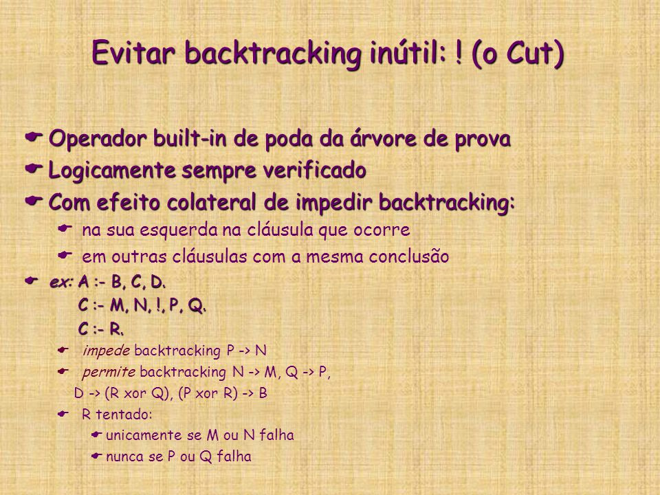 Evitar backtracking inútil: ! (o Cut)  Operador built-in de poda da árvore de prova  Logicamente sempre verificado  Com efeito colateral de impedir