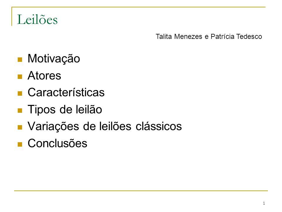 1 Leilões Motivação Atores Características Tipos de leilão Variações de leilões clássicos Conclusões Talita Menezes e Patrícia Tedesco