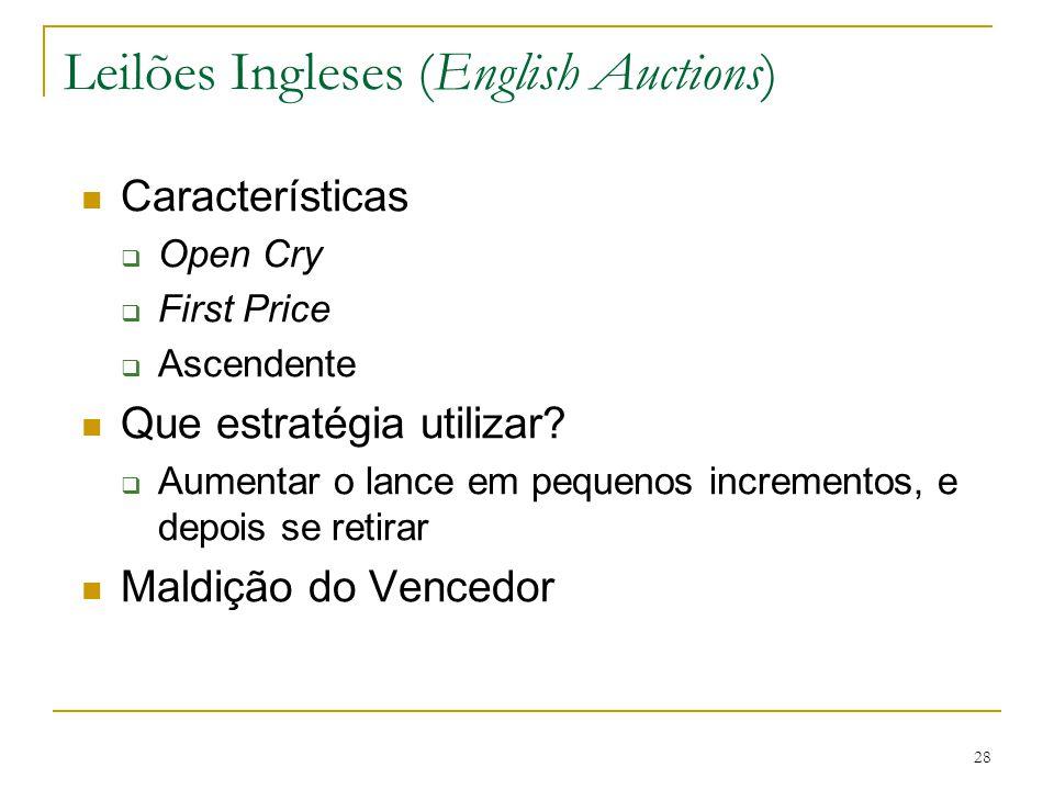 28 Leilões Ingleses (English Auctions) Características  Open Cry  First Price  Ascendente Que estratégia utilizar?  Aumentar o lance em pequenos i