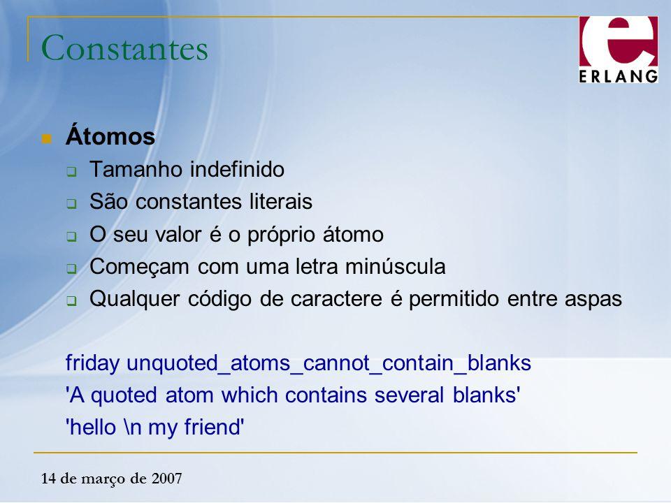 14 de março de 2007 Constantes Átomos  Tamanho indefinido  São constantes literais  O seu valor é o próprio átomo  Começam com uma letra minúscula