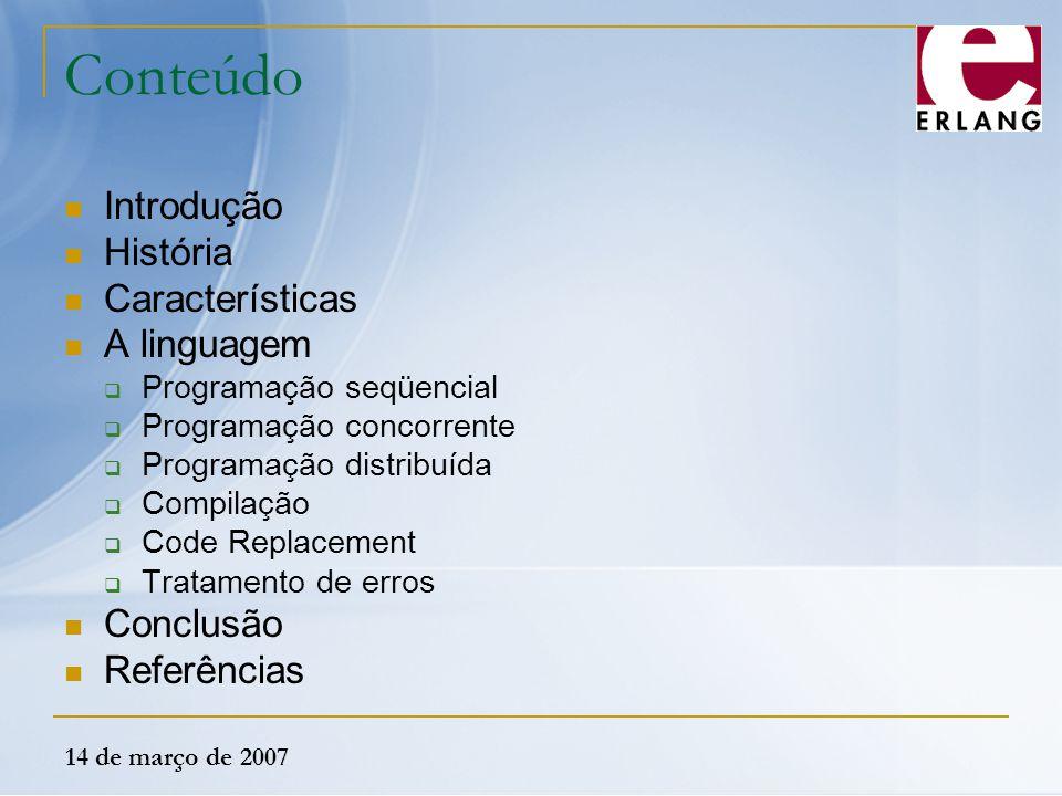 14 de março de 2007 Conteúdo Introdução História Características A linguagem  Programação seqüencial  Programação concorrente  Programação distribu