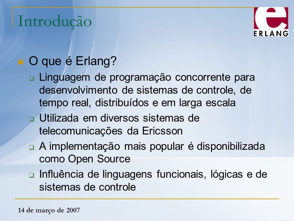 14 de março de 2007 Constantes Átomos  Tamanho indefinido  São constantes literais  O seu valor é o próprio átomo  Começam com uma letra minúscula  Qualquer código de caractere é permitido entre aspas friday unquoted_atoms_cannot_contain_blanks A quoted atom which contains several blanks hello \n my friend