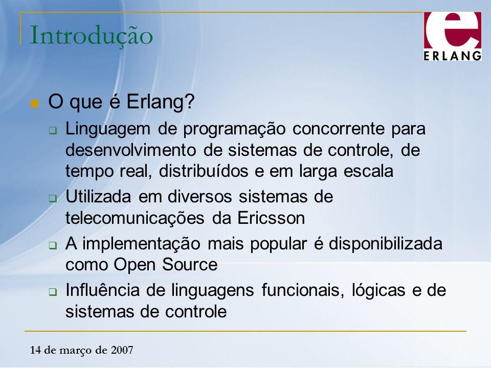 14 de março de 2007 Introdução O que é Erlang?  Linguagem de programação concorrente para desenvolvimento de sistemas de controle, de tempo real, dis