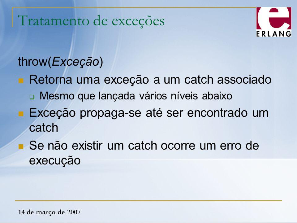 14 de março de 2007 Tratamento de exceções throw(Exceção) Retorna uma exceção a um catch associado  Mesmo que lançada vários níveis abaixo Exceção pr
