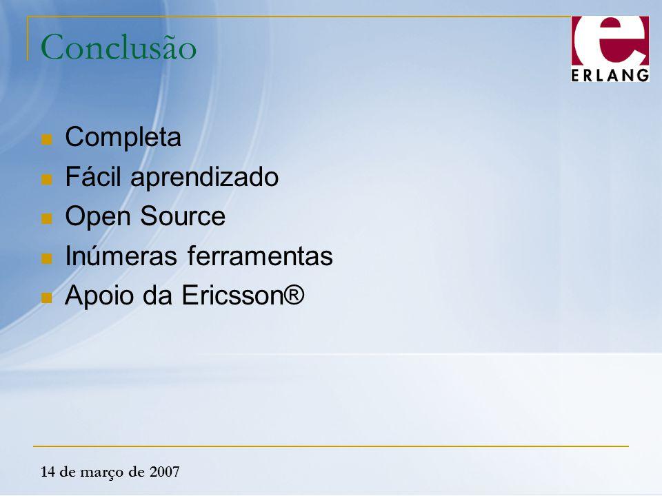 14 de março de 2007 Conclusão Completa Fácil aprendizado Open Source Inúmeras ferramentas Apoio da Ericsson®