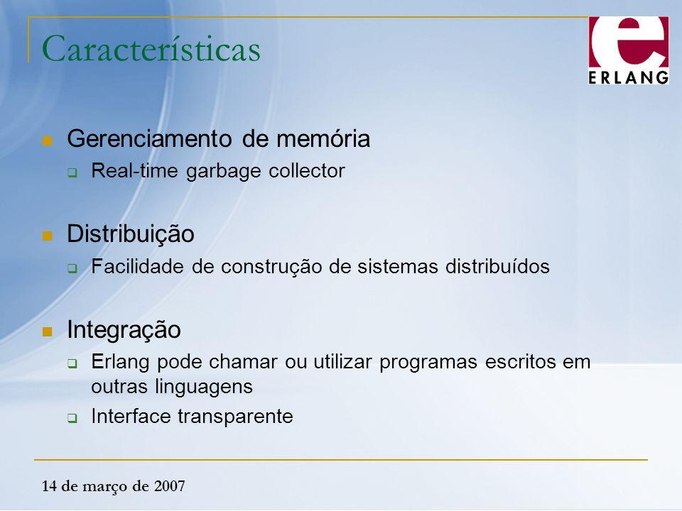 14 de março de 2007 Características Gerenciamento de memória  Real-time garbage collector Distribuição  Facilidade de construção de sistemas distrib