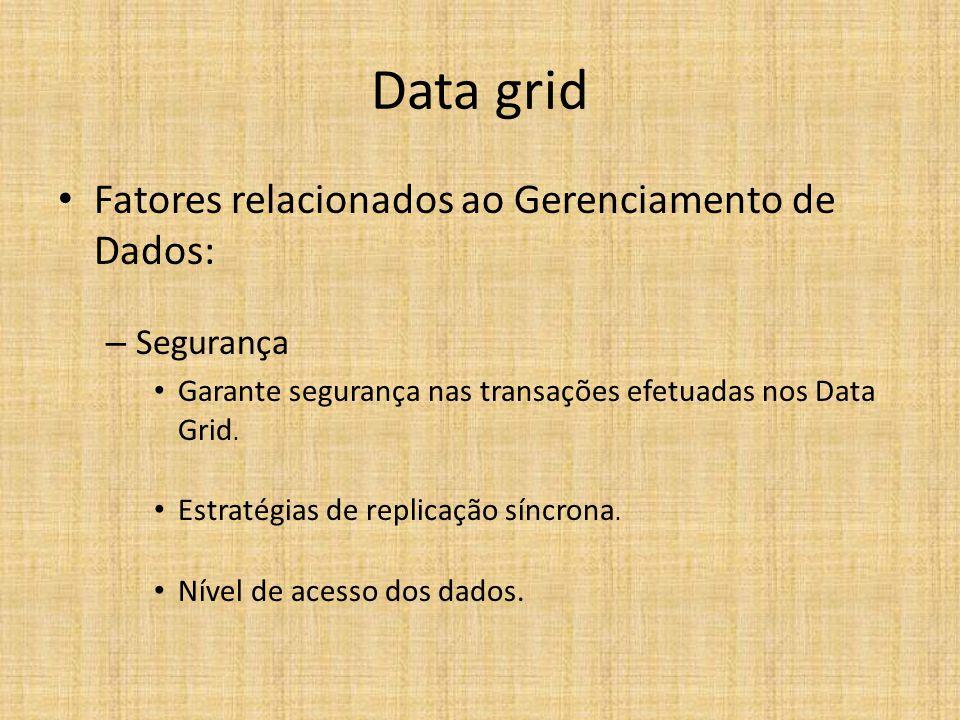 Data grid Fatores relacionados ao Gerenciamento de Dados: – Segurança Garante segurança nas transações efetuadas nos Data Grid. Estratégias de replica
