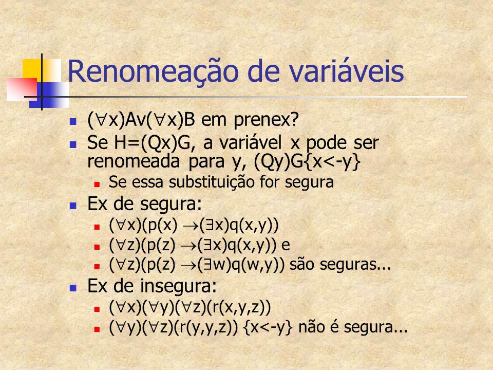 Renomeação de variáveis (  x)Av(  x)B em prenex? Se H=(Qx)G, a variável x pode ser renomeada para y, (Qy)G{x<-y} Se essa substituição for segura Ex