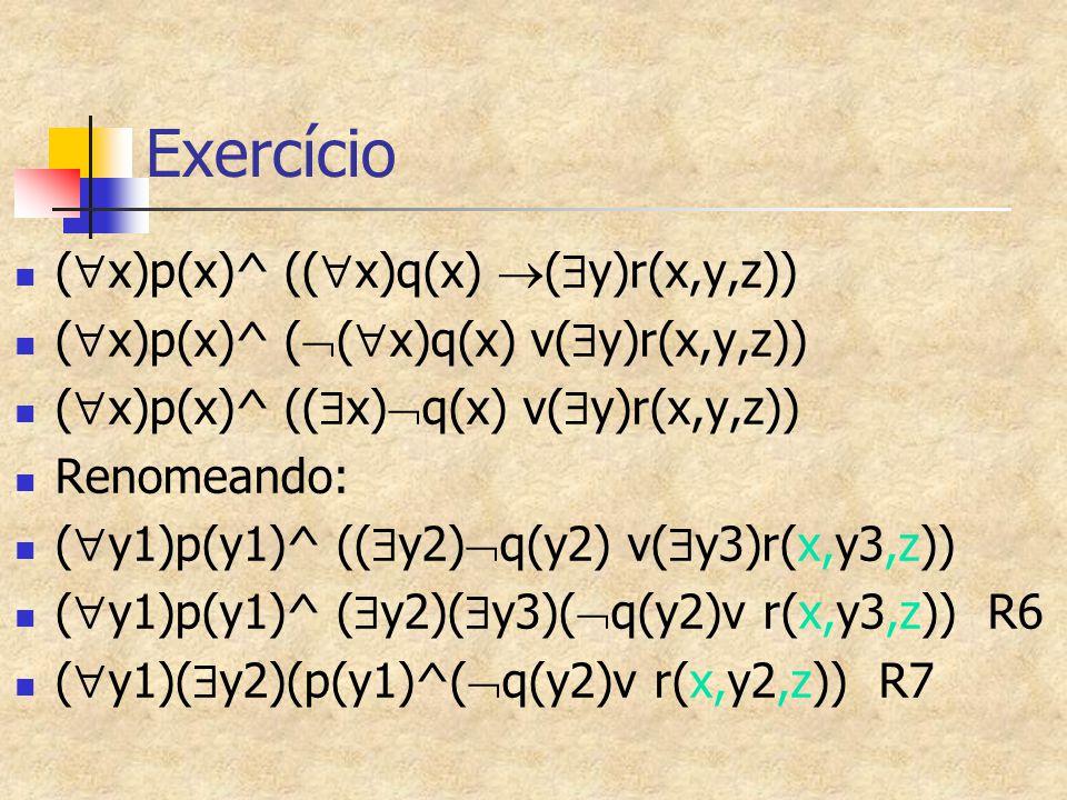 Exercício (  x)p(x)^ ((  x)q(x)  (  y)r(x,y,z)) (  x)p(x)^ (  (  x)q(x) v(  y)r(x,y,z)) (  x)p(x)^ ((  x)  q(x) v(  y)r(x,y,z)) Renomeando