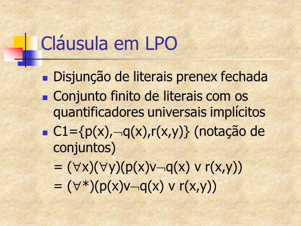 Cláusula em LPO Disjunção de literais prenex fechada Conjunto finito de literais com os quantificadores universais implícitos C1={p(x),  q(x),r(x,y)}
