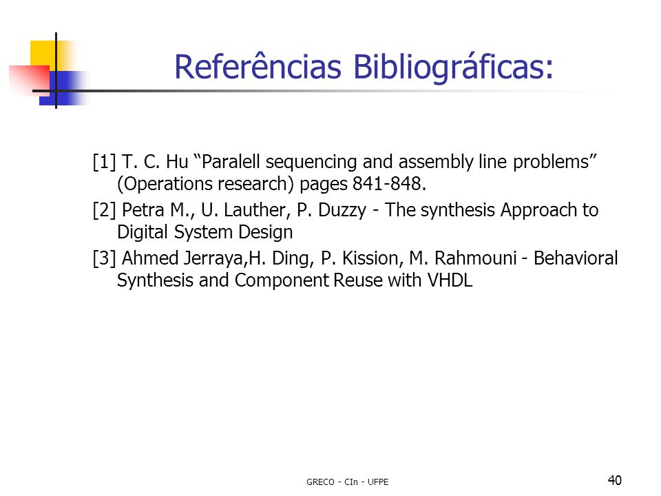 "GRECO - CIn - UFPE 40 Referências Bibliográficas: [1] T. C. Hu ""Paralell sequencing and assembly line problems"" (Operations research) pages 841-848. ["