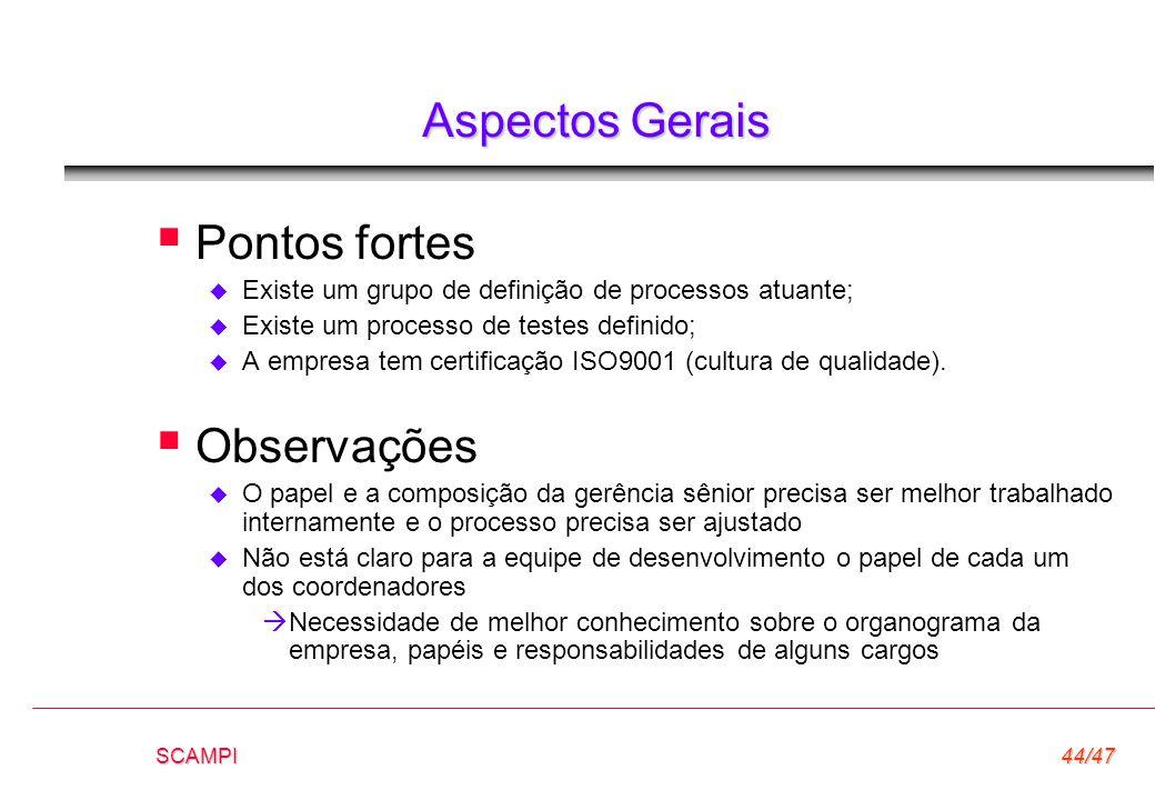 SCAMPI44/47 Aspectos Gerais  Pontos fortes  Existe um grupo de definição de processos atuante;  Existe um processo de testes definido;  A empresa
