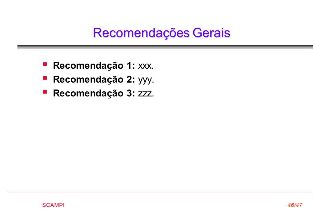 SCAMPI46/47 Recomendações Gerais  Recomendação 1: xxx.  Recomendação 2: yyy.  Recomendação 3: zzz.