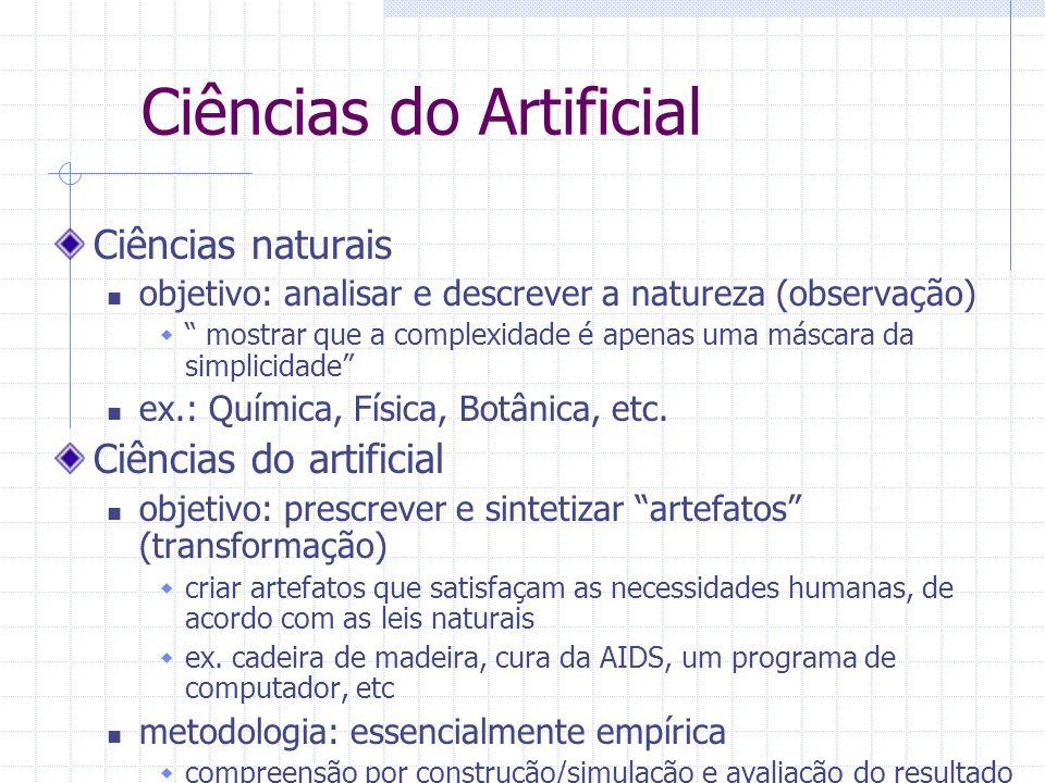 Ciências do Artificial Ciências naturais objetivo: analisar e descrever a natureza (observação)  mostrar que a complexidade é apenas uma máscara da simplicidade ex.: Química, Física, Botânica, etc.