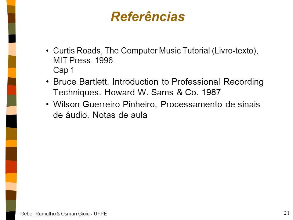 Geber Ramalho & Osman Gioia - UFPE 21 Referências Curtis Roads, The Computer Music Tutorial (Livro-texto), MIT Press. 1996. Cap 1 Bruce Bartlett, Intr