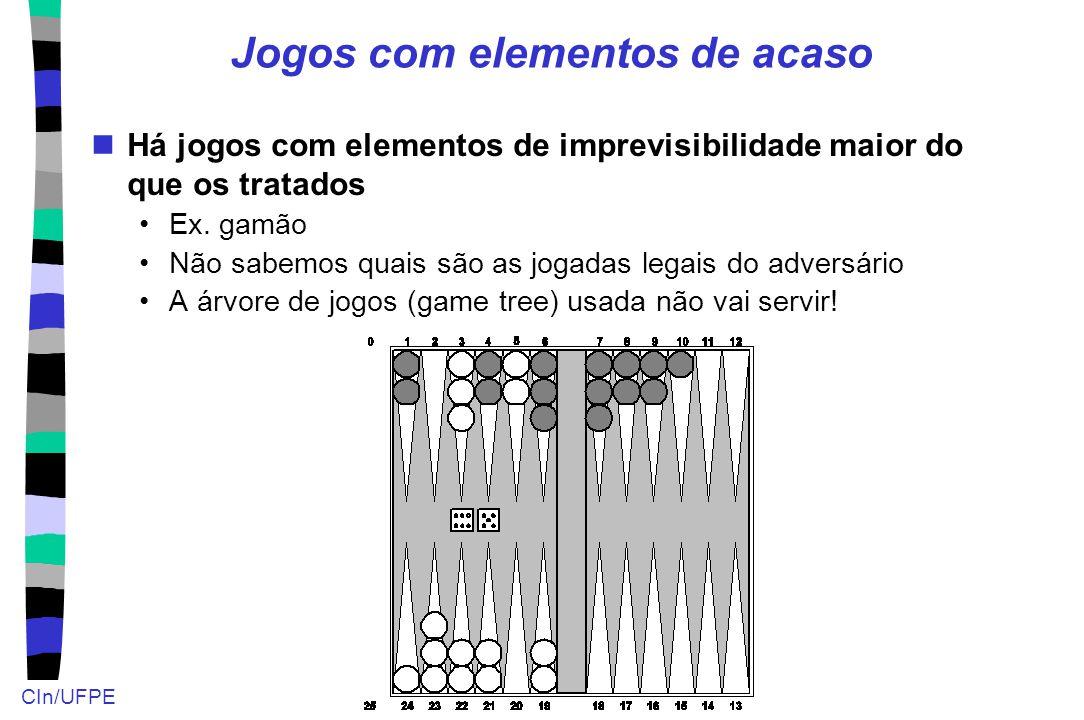 CIn/UFPE Jogos com elementos de acaso Há jogos com elementos de imprevisibilidade maior do que os tratados Ex. gamão Não sabemos quais são as jogadas