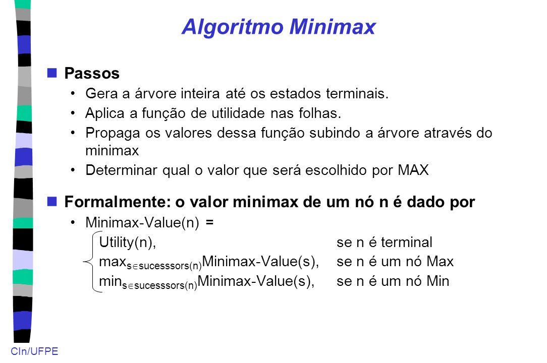 CIn/UFPE Algoritmo Minimax Passos Gera a árvore inteira até os estados terminais. Aplica a função de utilidade nas folhas. Propaga os valores dessa fu