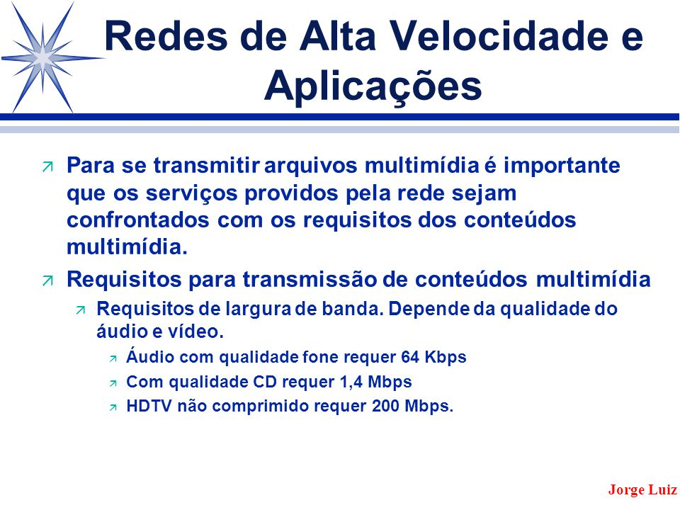 Redes de Alta Velocidade e Aplicações ä Para se transmitir arquivos multimídia é importante que os serviços providos pela rede sejam confrontados com os requisitos dos conteúdos multimídia.