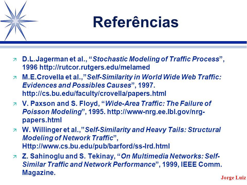 Referências ä D.L.Jagerman et al., Stochastic Modeling of Traffic Process , 1996 http://rutcor.rutgers.edu/melamed ä M.E.Crovella et al., Self-Similarity in World Wide Web Traffic: Evidences and Possibles Causes , 1997.