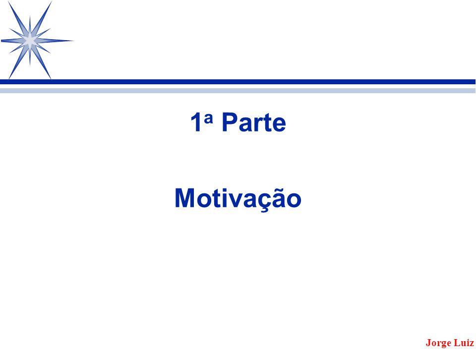 1 a Parte Motivação Jorge Luiz