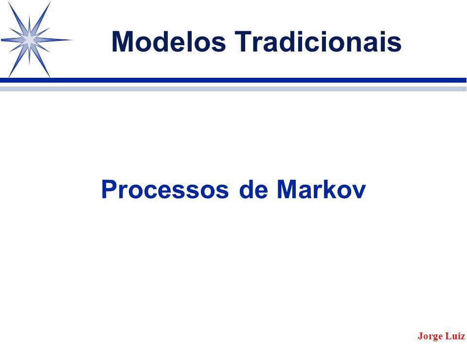 Modelos Tradicionais Processos de Markov Jorge Luiz