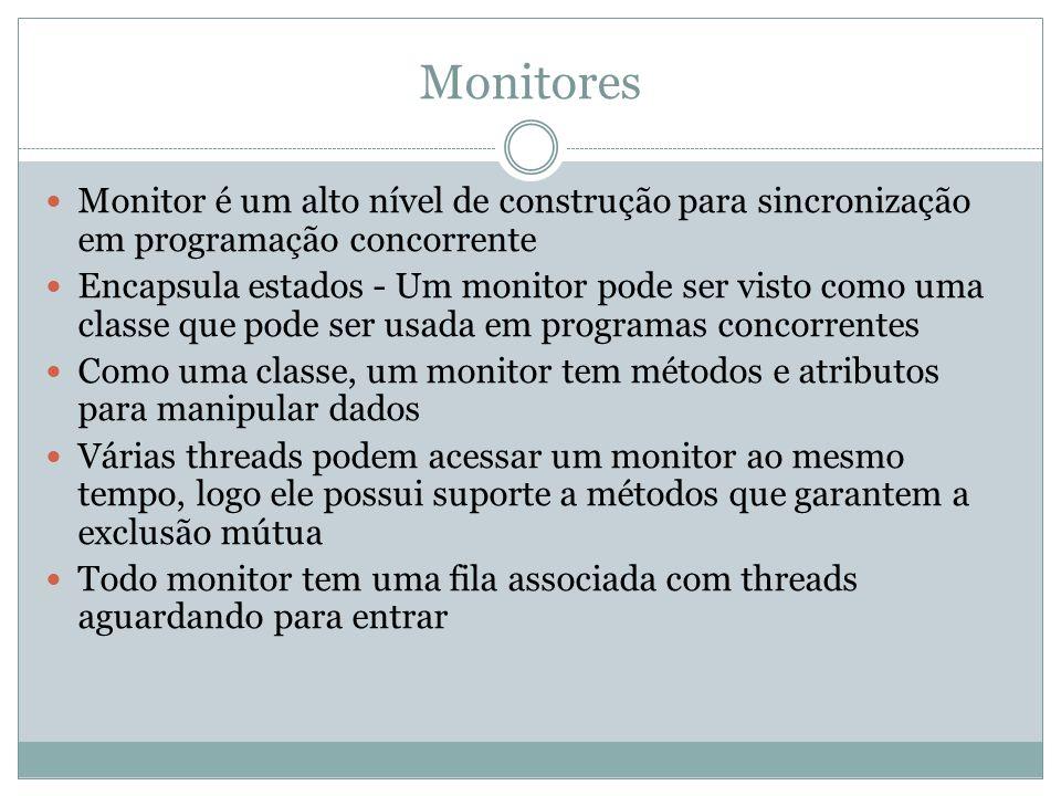 Monitores Monitor é um alto nível de construção para sincronização em programação concorrente Encapsula estados - Um monitor pode ser visto como uma c