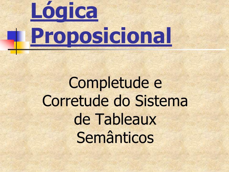 Lógica Proposicional Completude e Corretude do Sistema de Tableaux Semânticos