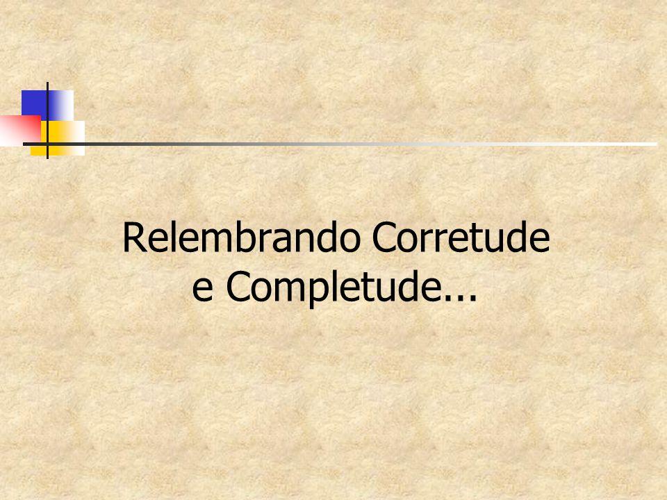 Relembrando Corretude e Completude...