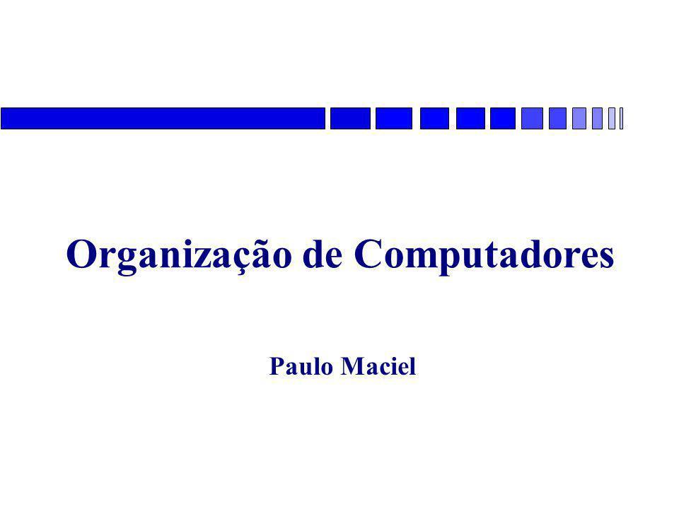 Organização de Computadores Paulo Maciel
