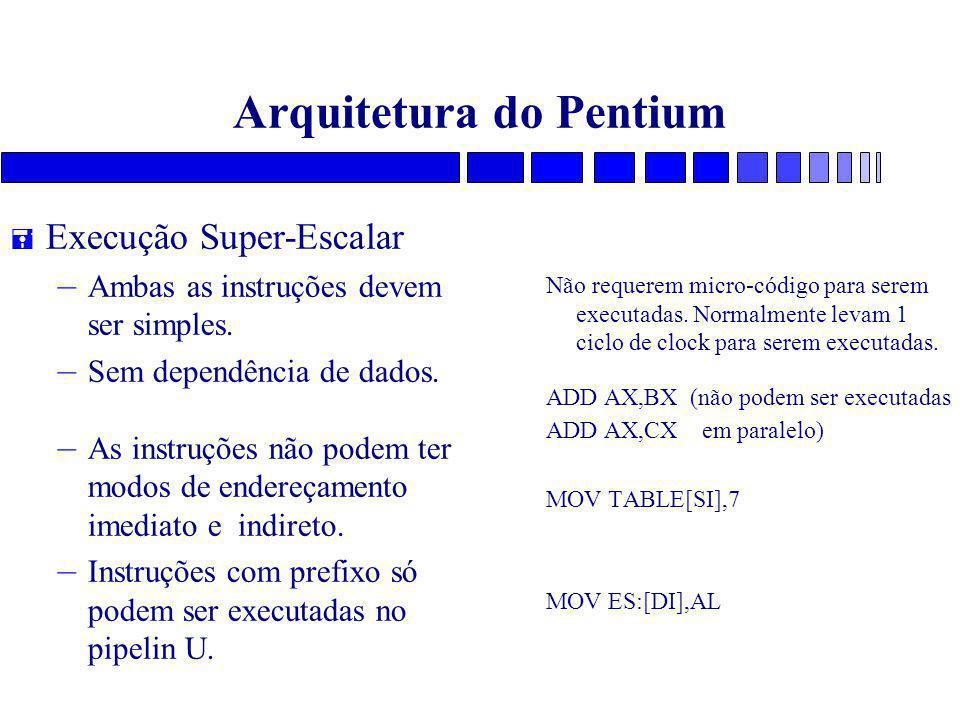 Arquitetura do Pentium = Execução Super-Escalar – Ambas as instruções devem ser simples. – Sem dependência de dados. – As instruções não podem ter mod