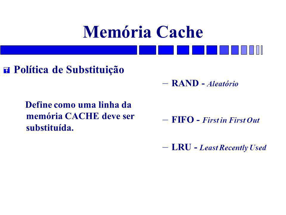 Memória Cache = Política de Substituição Define como uma linha da memória CACHE deve ser substituída.
