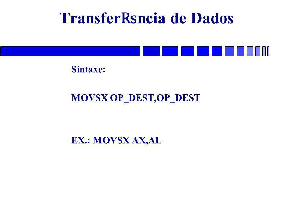 Transfer ₨ ncia de Dados Sintaxe: MOVSX OP_DEST,OP_DEST EX.: MOVSX AX,AL