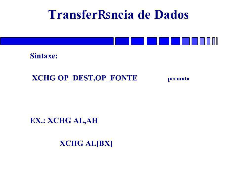 Transfer ₨ ncia de Dados Sintaxe: XCHG OP_DEST,OP_FONTE permuta EX.: XCHG AL,AH XCHG AL[BX]