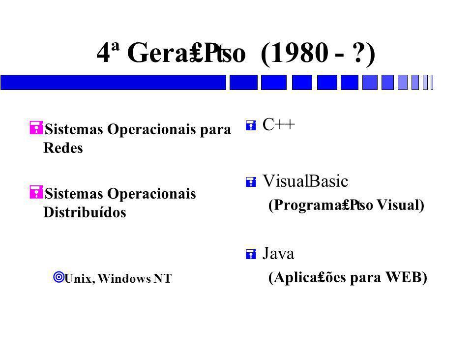 4ª Gera₤₧o (1980 - ?) = Sistemas Operacionais para Redes = Sistemas Operacionais Distribuídos ¥ Unix, Windows NT = C++ = VisualBasic (Programa₤₧o Visual) = Java (Aplica₤ões para WEB)